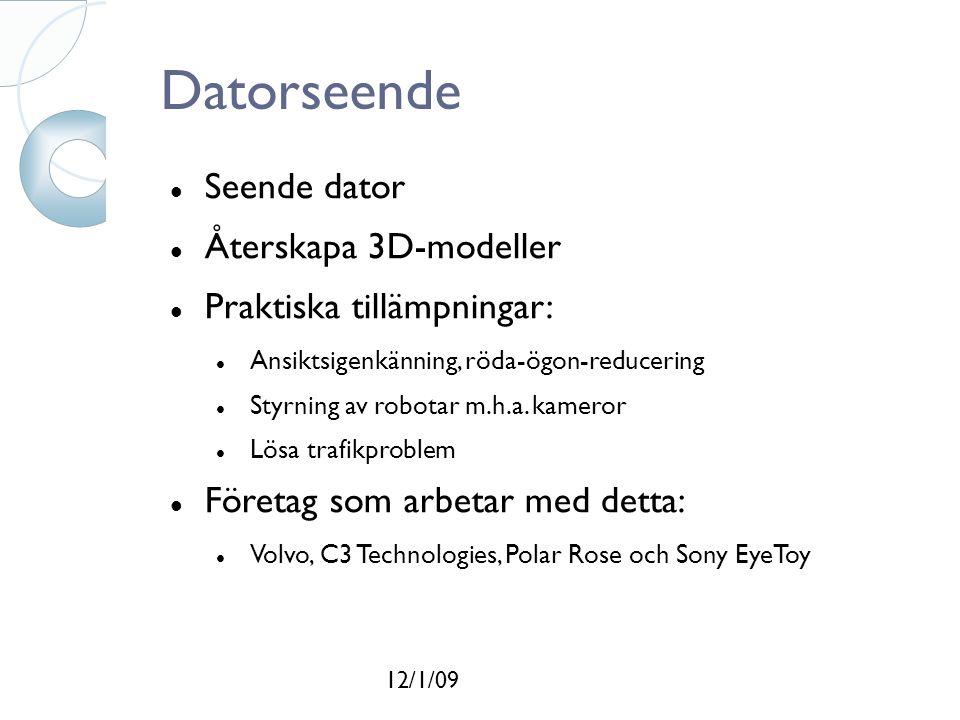 12/1/09 Datorseende Seende dator Återskapa 3D-modeller Praktiska tillämpningar: Ansiktsigenkänning, röda-ögon-reducering Styrning av robotar m.h.a.