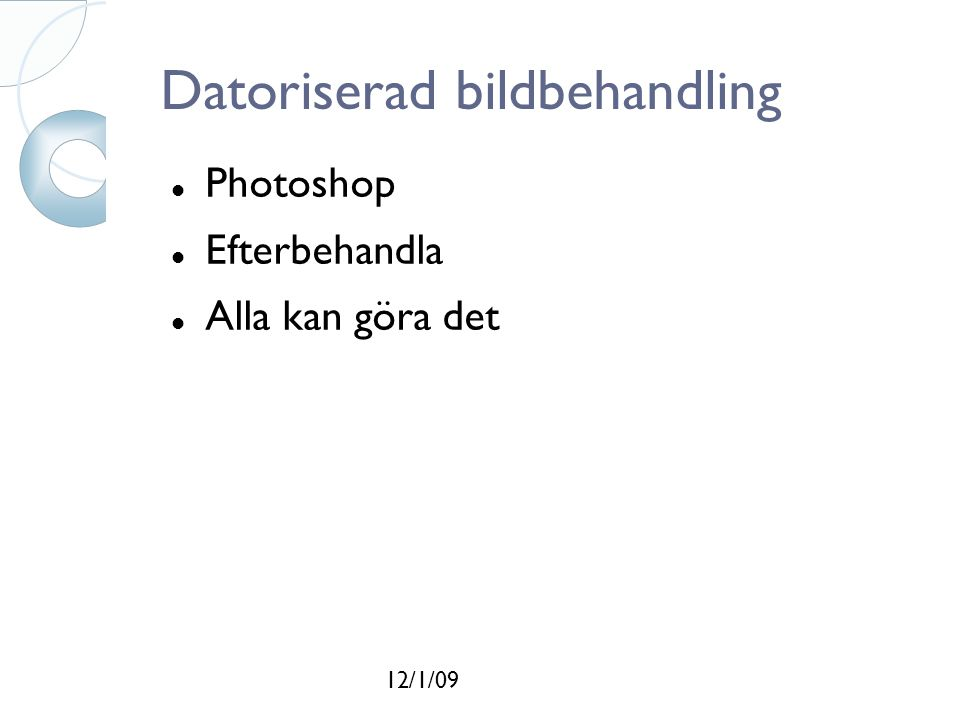 12/1/09 Datoriserad bildbehandling Photoshop Efterbehandla Alla kan göra det
