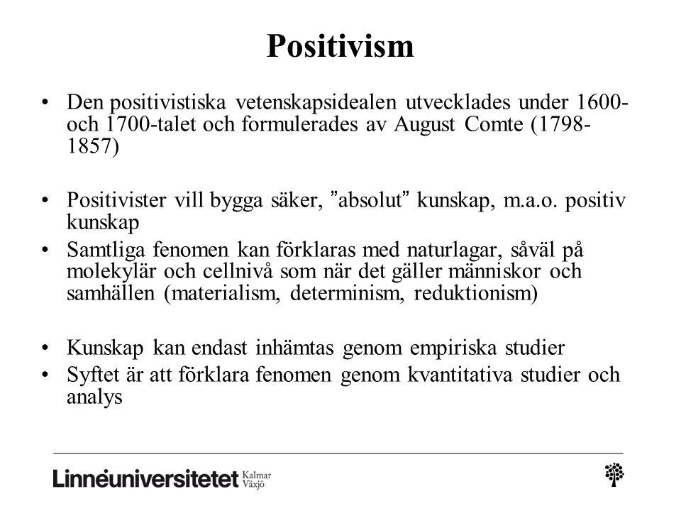 Positivism Den positivistiska vetenskapsidealen utvecklades under 1600- och 1700-talet och formulerades av August Comte (1798- 1857) Positivister vill bygga säker, absolut kunskap, m.a.o.