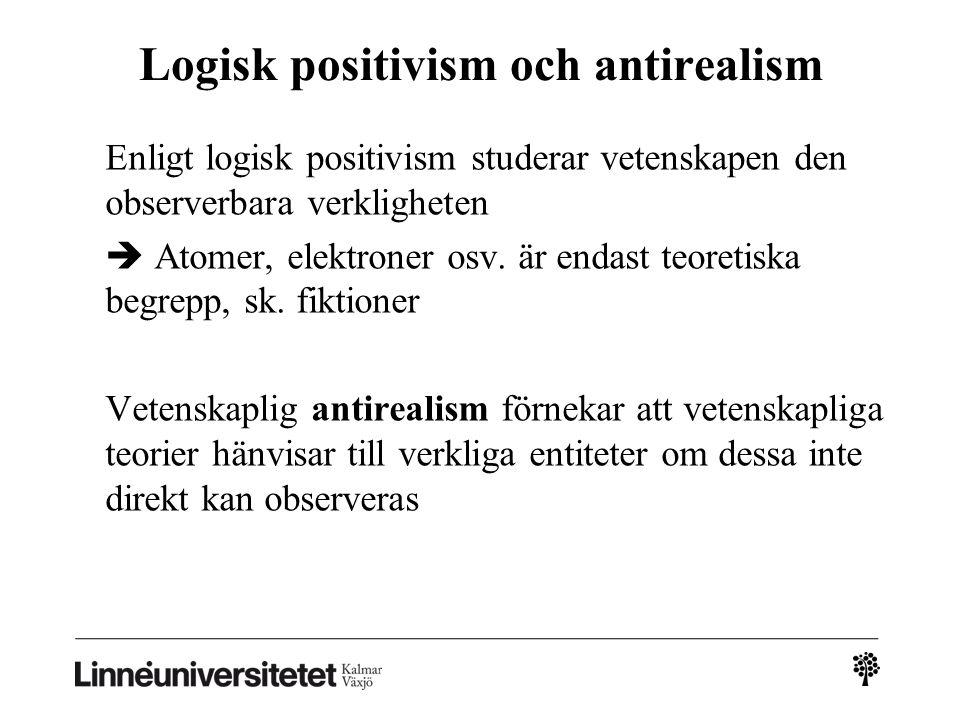 Logisk positivism och antirealism Enligt logisk positivism studerar vetenskapen den observerbara verkligheten  Atomer, elektroner osv.