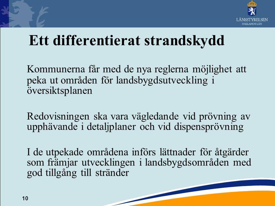10 Ett differentierat strandskydd Kommunerna får med de nya reglerna möjlighet att peka ut områden för landsbygdsutveckling i översiktsplanen Redovisn