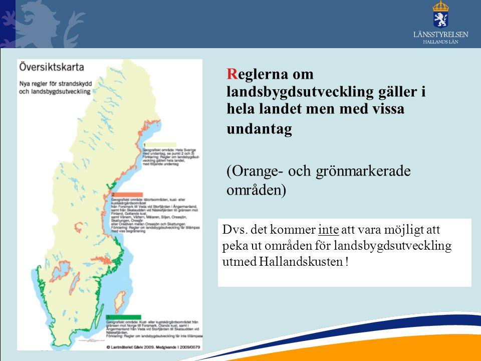 11 Reglerna om landsbygdsutveckling gäller i hela landet men med vissa undantag (Orange- och grönmarkerade områden) Dvs. det kommer inte att vara möjl