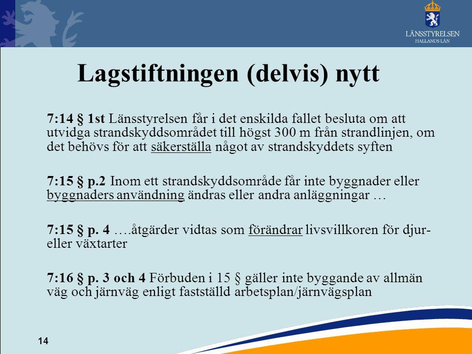 14 Lagstiftningen (delvis) nytt 7:14 § 1st Länsstyrelsen får i det enskilda fallet besluta om att utvidga strandskyddsområdet till högst 300 m från st