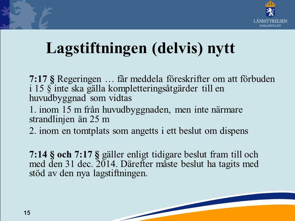 15 Lagstiftningen (delvis) nytt 7:17 § Regeringen … får meddela föreskrifter om att förbuden i 15 § inte ska gälla kompletteringsåtgärder till en huvu