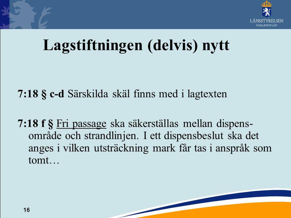 16 Lagstiftningen (delvis) nytt 7:18 § c-d Särskilda skäl finns med i lagtexten 7:18 f § Fri passage ska säkerställas mellan dispens- område och stran
