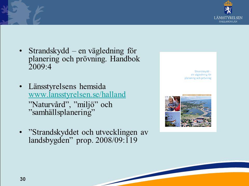 30 Strandskydd – en vägledning för planering och prövning. Handbok 2009:4 Länsstyrelsens hemsida www.lansstyrelsen.se/halland www.lansstyrelsen.se/hal