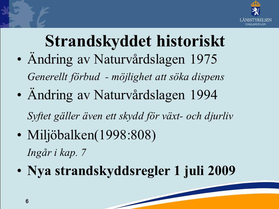 6 Strandskyddet historiskt Ändring av Naturvårdslagen 1975 Generellt förbud - möjlighet att söka dispens Ändring av Naturvårdslagen 1994 Syftet gäller