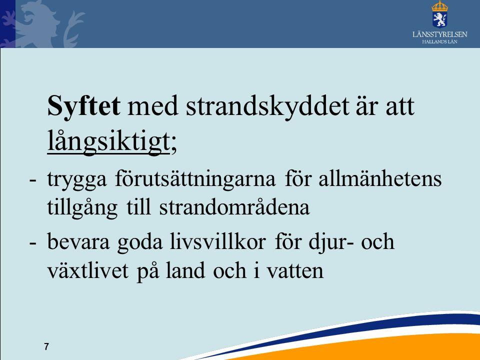 7 Syftet med strandskyddet är att långsiktigt; -trygga förutsättningarna för allmänhetens tillgång till strandområdena -bevara goda livsvillkor för dj
