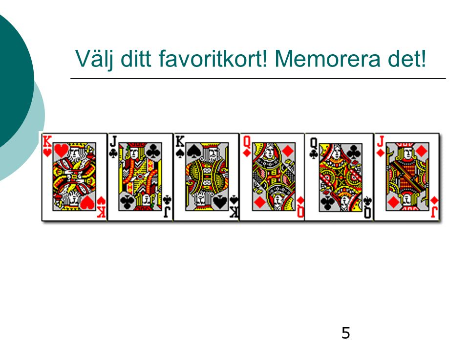 5 Välj ditt favoritkort! Memorera det!