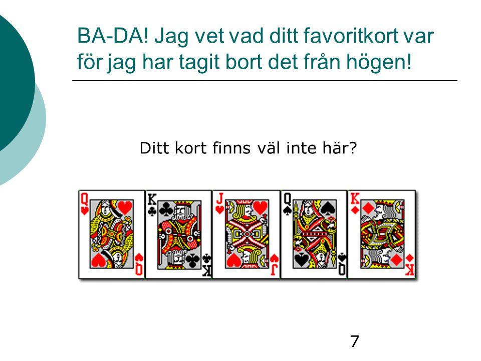 7 BA-DA! Jag vet vad ditt favoritkort var för jag har tagit bort det från högen! Ditt kort finns väl inte här?