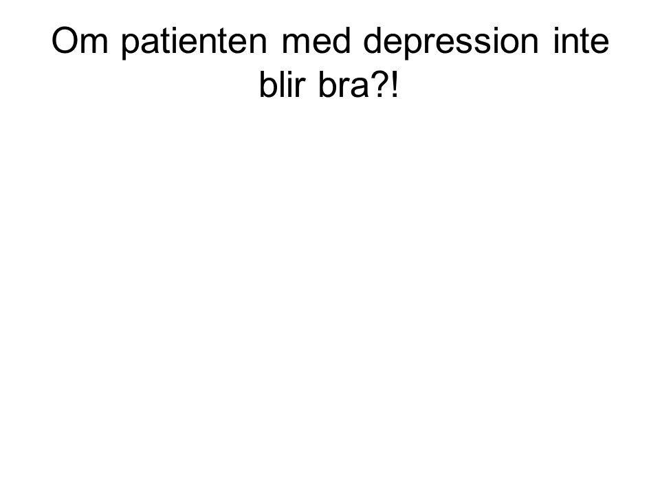 Om patienten med depression inte blir bra?!