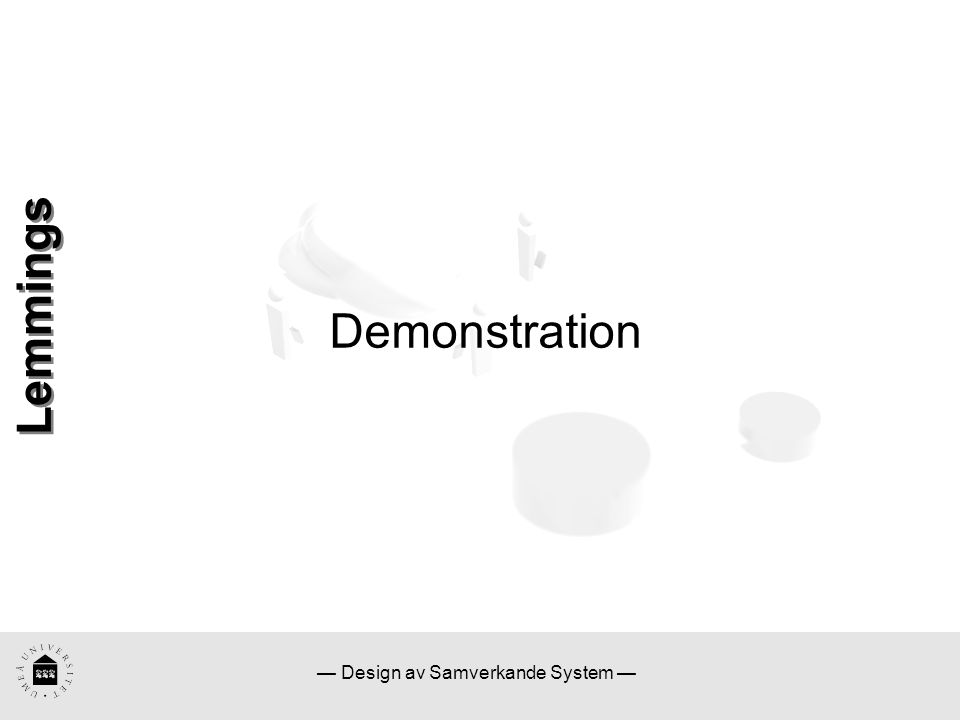 — Design av Samverkande System — Demonstration Lemmings