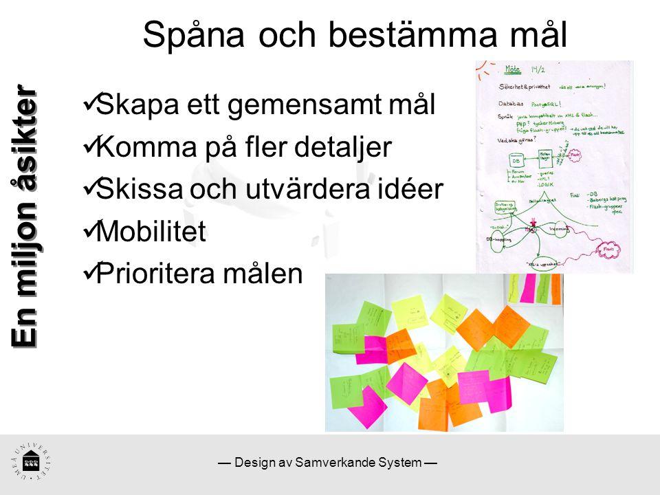— Design av Samverkande System — Spåna och bestämma mål En miljon åsikter Skapa ett gemensamt mål Komma på fler detaljer Skissa och utvärdera idéer Mobilitet Prioritera målen