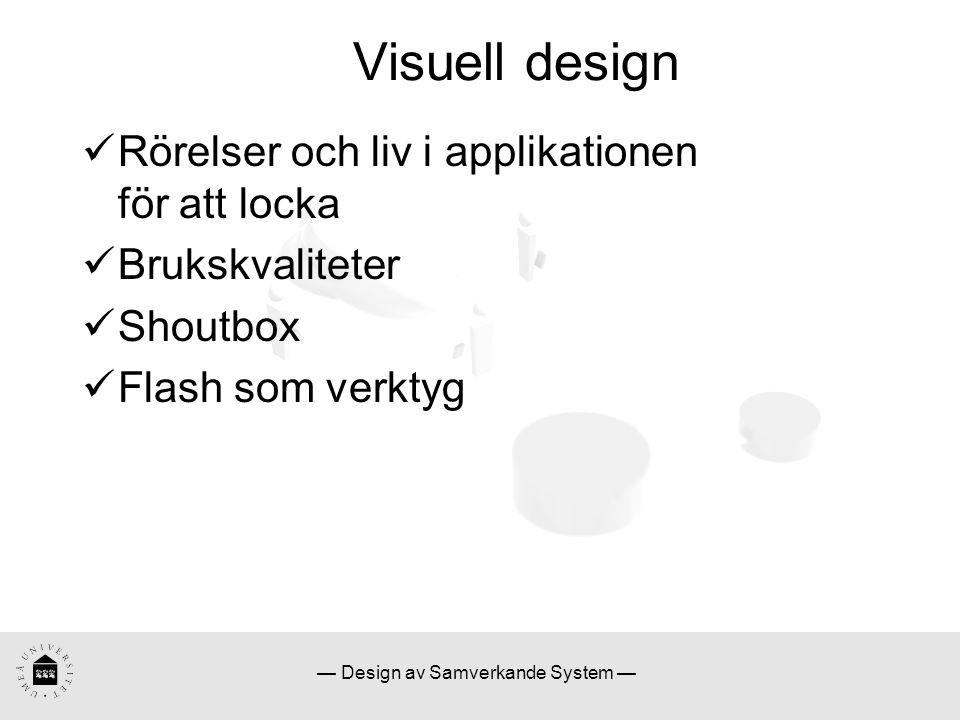 — Design av Samverkande System — Visuell design Rörelser och liv i applikationen för att locka Brukskvaliteter Shoutbox Flash som verktyg