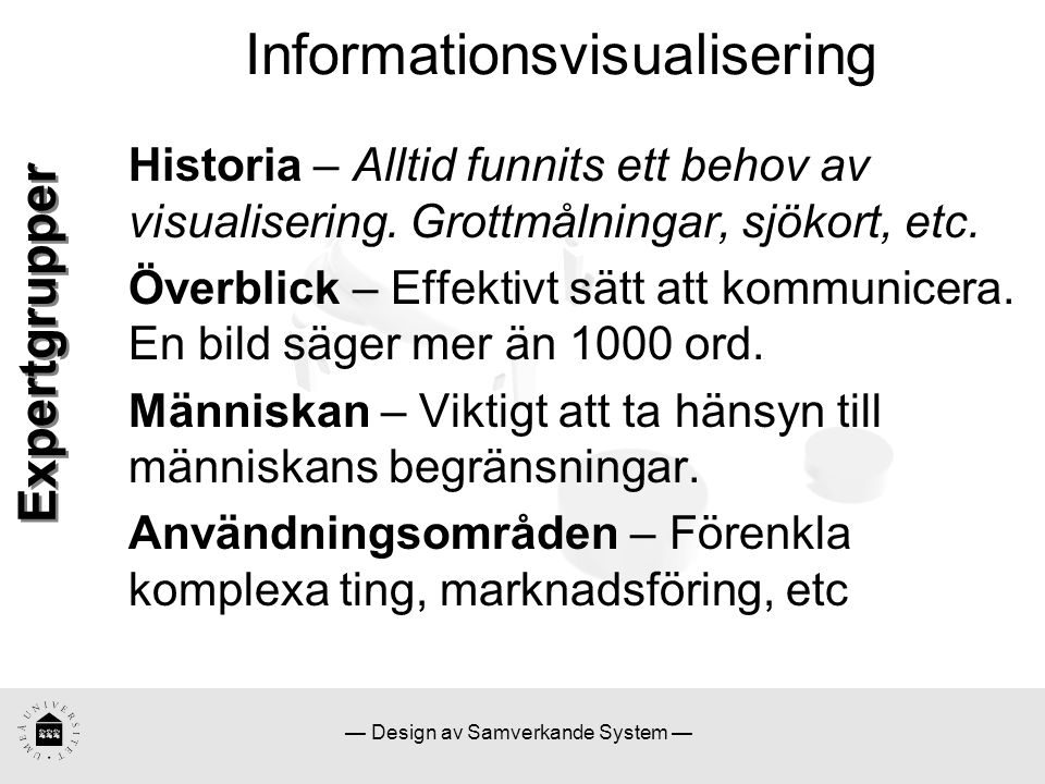 — Design av Samverkande System — Informationsvisualisering Historia – Alltid funnits ett behov av visualisering. Grottmålningar, sjökort, etc. Överbli