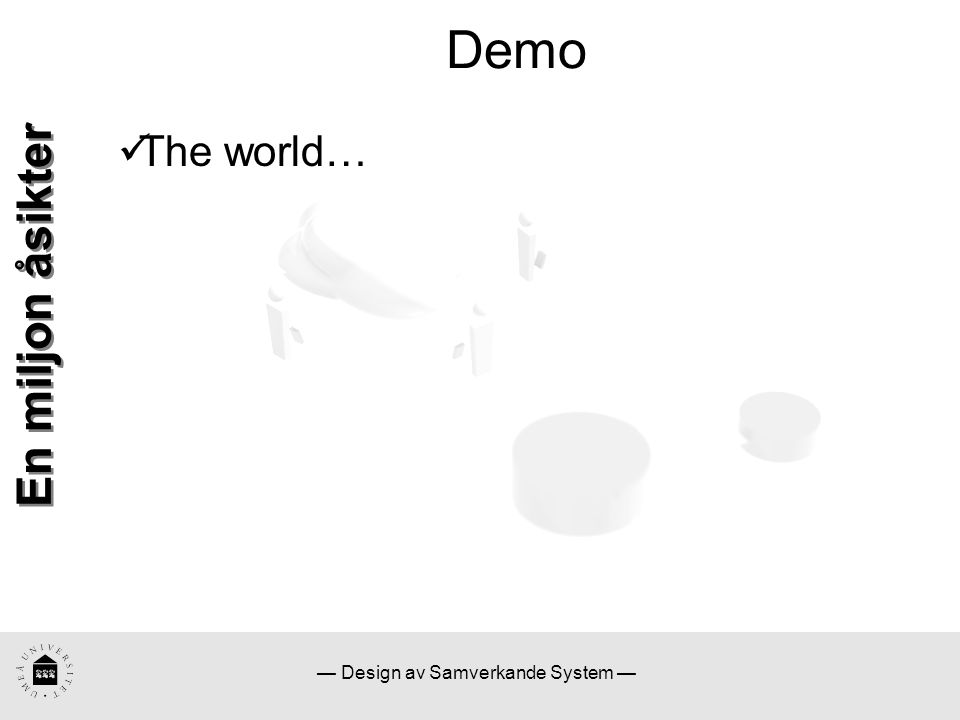 — Design av Samverkande System — Demo En miljon åsikter The world…