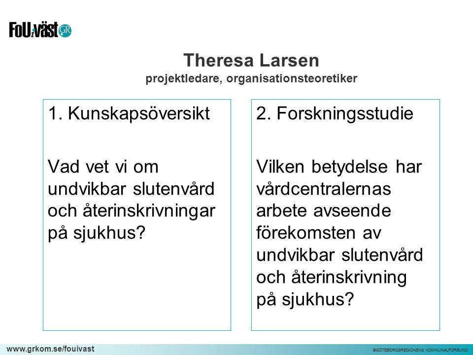 www.grkom.se/fouivast ©GÖTEBORGSREGIONENS KOMMUNALFÖRBUND Theresa Larsen projektledare, organisationsteoretiker 1. Kunskapsöversikt Vad vet vi om undv