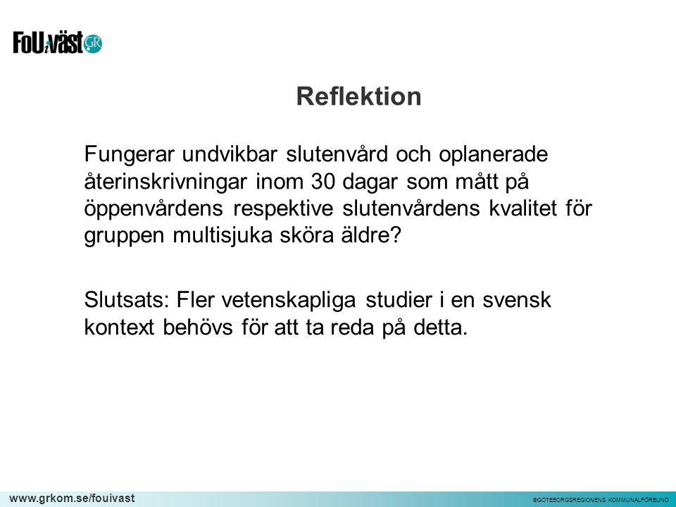 www.grkom.se/fouivast ©GÖTEBORGSREGIONENS KOMMUNALFÖRBUND Reflektion Fungerar undvikbar slutenvård och oplanerade återinskrivningar inom 30 dagar som