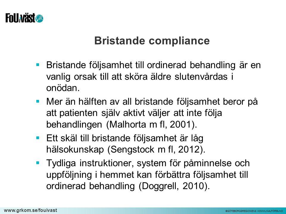 www.grkom.se/fouivast ©GÖTEBORGSREGIONENS KOMMUNALFÖRBUND Bristande compliance  Bristande följsamhet till ordinerad behandling är en vanlig orsak til