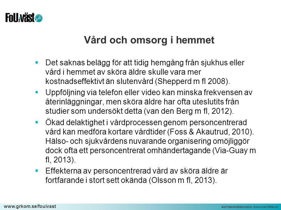 www.grkom.se/fouivast ©GÖTEBORGSREGIONENS KOMMUNALFÖRBUND Vård och omsorg i hemmet  Det saknas belägg för att tidig hemgång från sjukhus eller vård i