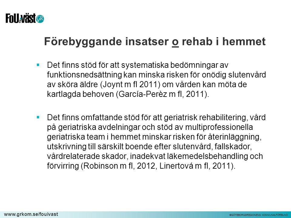 www.grkom.se/fouivast ©GÖTEBORGSREGIONENS KOMMUNALFÖRBUND Förebyggande insatser o rehab i hemmet  Det finns stöd för att systematiska bedömningar av