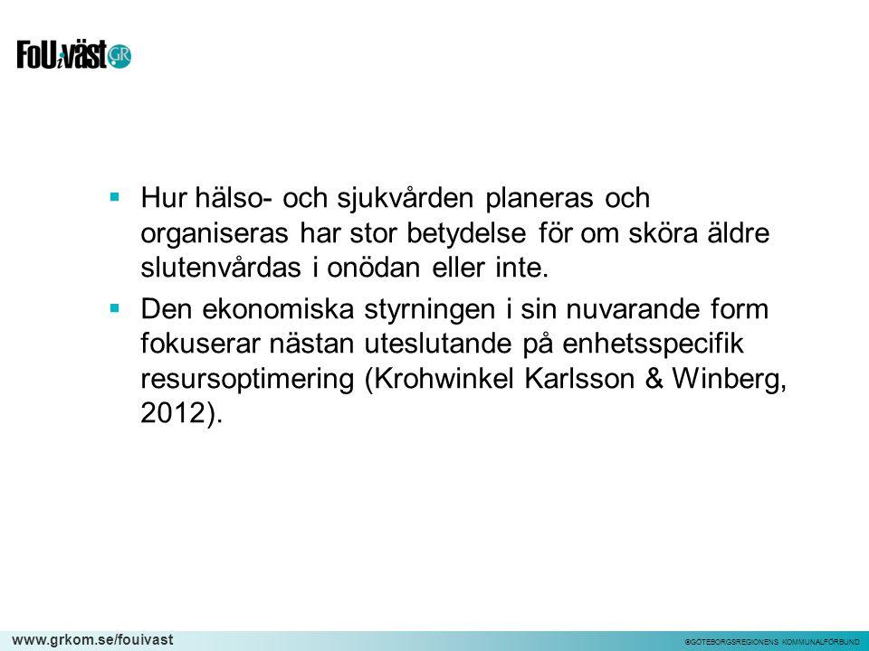 www.grkom.se/fouivast ©GÖTEBORGSREGIONENS KOMMUNALFÖRBUND  Hur hälso- och sjukvården planeras och organiseras har stor betydelse för om sköra äldre s