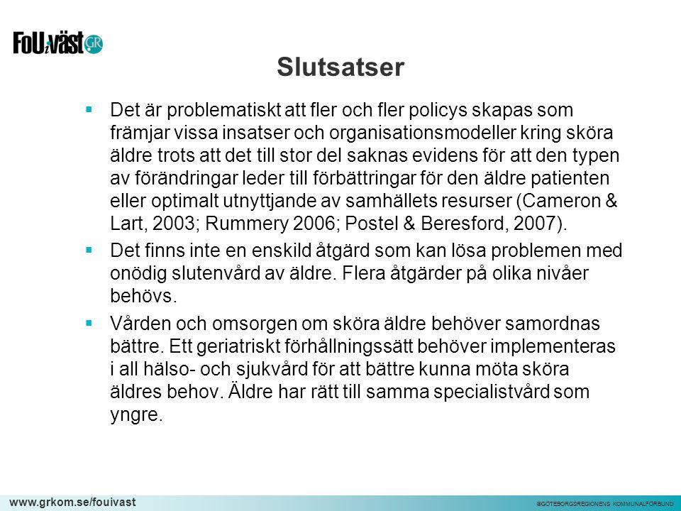 www.grkom.se/fouivast ©GÖTEBORGSREGIONENS KOMMUNALFÖRBUND Slutsatser  Det är problematiskt att fler och fler policys skapas som främjar vissa insatse