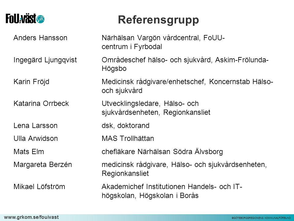 www.grkom.se/fouivast ©GÖTEBORGSREGIONENS KOMMUNALFÖRBUND Referensgrupp Anders HanssonNärhälsan Vargön vårdcentral, FoUU- centrum i Fyrbodal Ingegärd