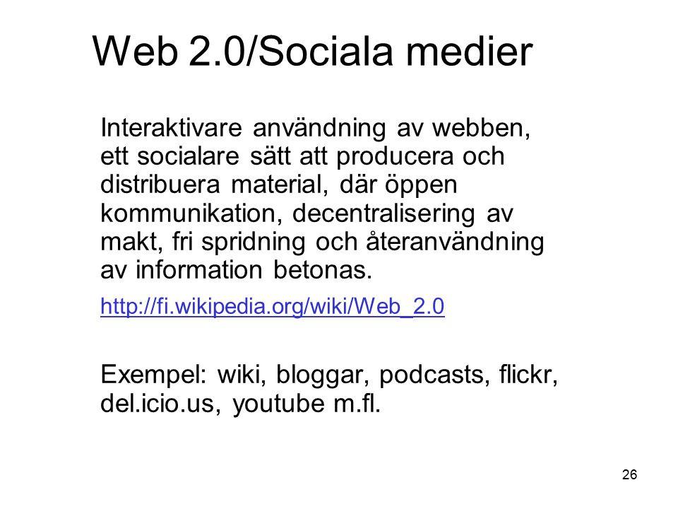 26 Web 2.0/Sociala medier Interaktivare användning av webben, ett socialare sätt att producera och distribuera material, där öppen kommunikation, decentralisering av makt, fri spridning och återanvändning av information betonas.