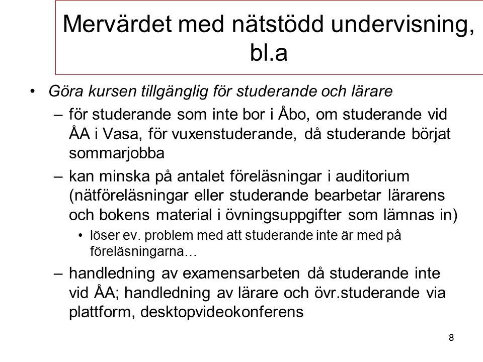 8 Göra kursen tillgänglig för studerande och lärare –för studerande som inte bor i Åbo, om studerande vid ÅA i Vasa, för vuxenstuderande, då studerande börjat sommarjobba –kan minska på antalet föreläsningar i auditorium (nätföreläsningar eller studerande bearbetar lärarens och bokens material i övningsuppgifter som lämnas in) löser ev.