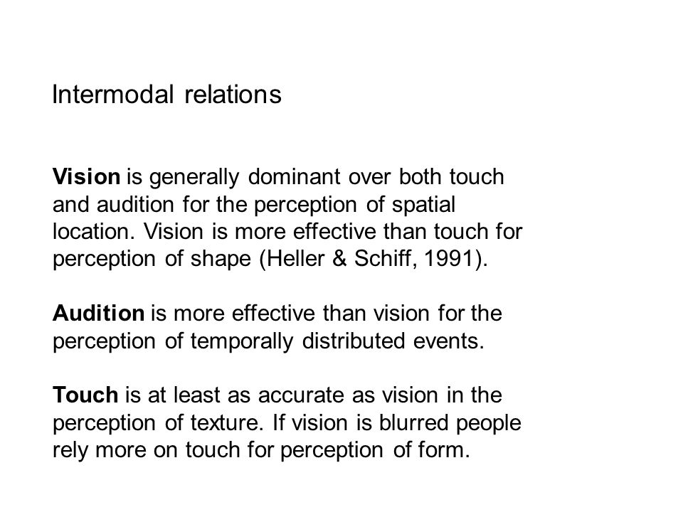 Intermodal relations Vision is generally dominant over both touch and audition for the perception of spatial location.