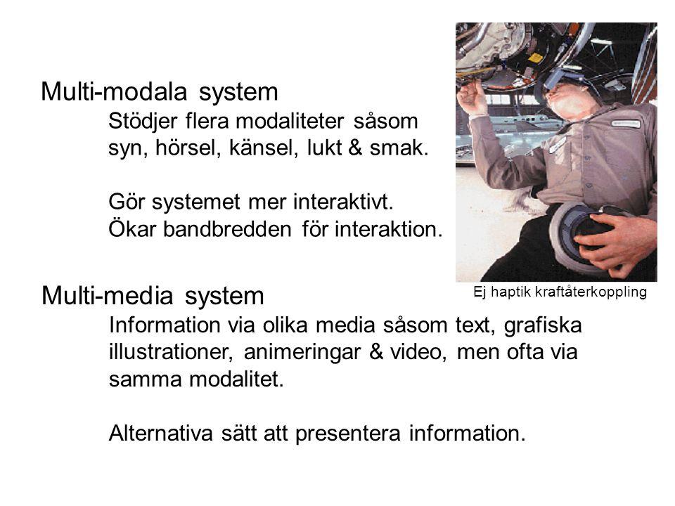 Multi-modala system Stödjer flera modaliteter såsom syn, hörsel, känsel, lukt & smak. Gör systemet mer interaktivt. Ökar bandbredden för interaktion.