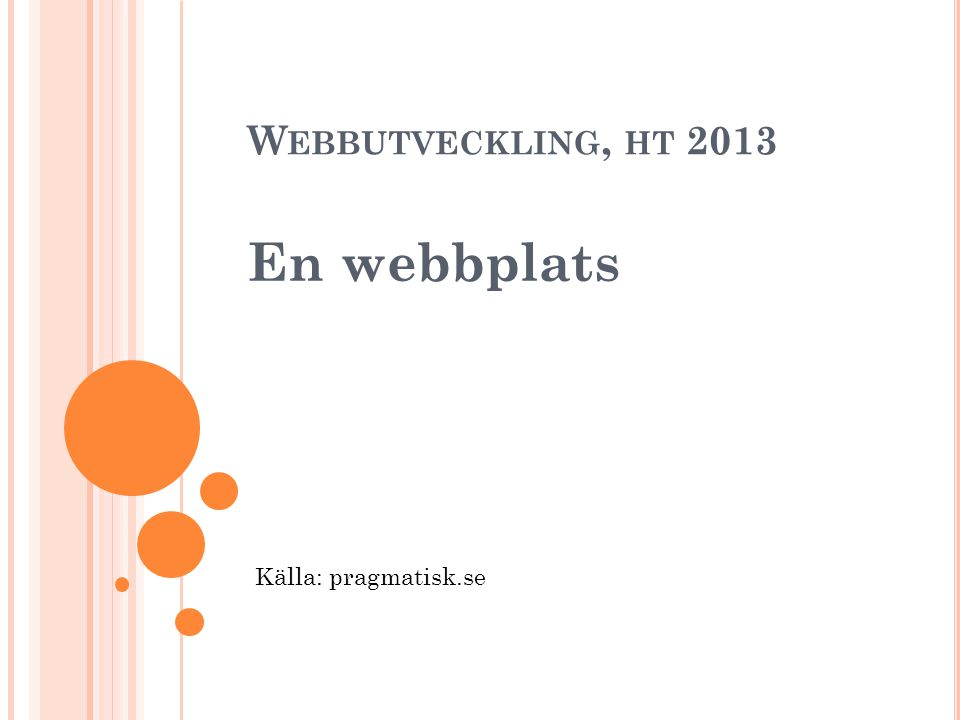 W EBBUTVECKLING, HT 2013 En webbplats Källa: pragmatisk.se
