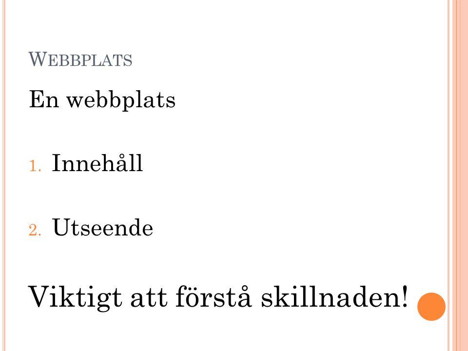 W EBBPLATS Innehåll = data (information), rubriker, listor, bilder etc.