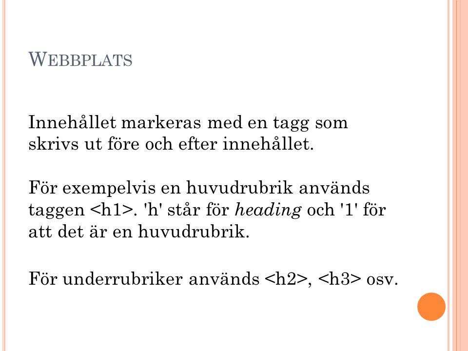 W EBBPLATS Innehållet markeras med en tagg som skrivs ut före och efter innehållet.