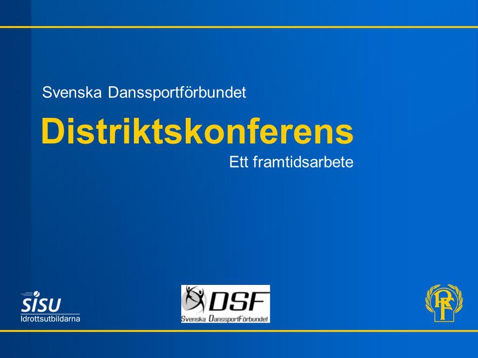 Distriktskonferens Ett framtidsarbete Svenska Danssportförbundet