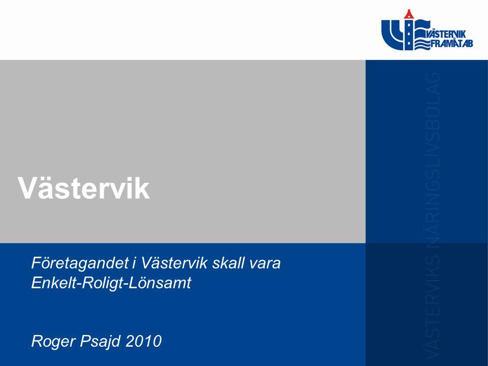 Västervik Företagandet i Västervik skall vara Enkelt-Roligt-Lönsamt Roger Psajd 2010