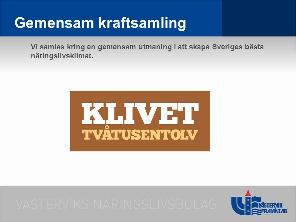 Gemensam kraftsamling Vi samlas kring en gemensam utmaning i att skapa Sveriges bästa näringslivsklimat.