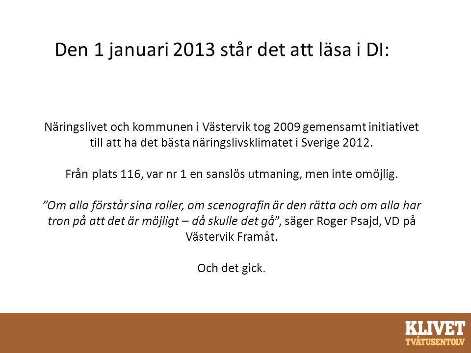 Den 1 januari 2013 står det att läsa i DI: Näringslivet och kommunen i Västervik tog 2009 gemensamt initiativet till att ha det bästa näringslivsklima