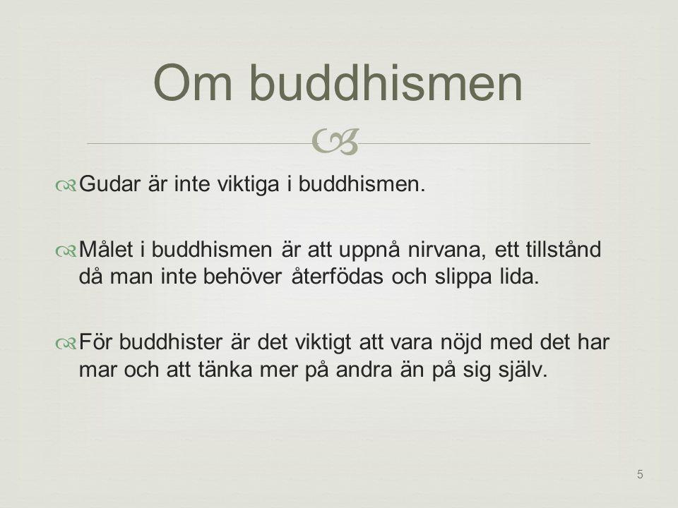 5  Om buddhismen  Gudar är inte viktiga i buddhismen.