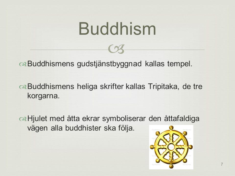 7  Buddhism  Buddhismens gudstjänstbyggnad kallas tempel.