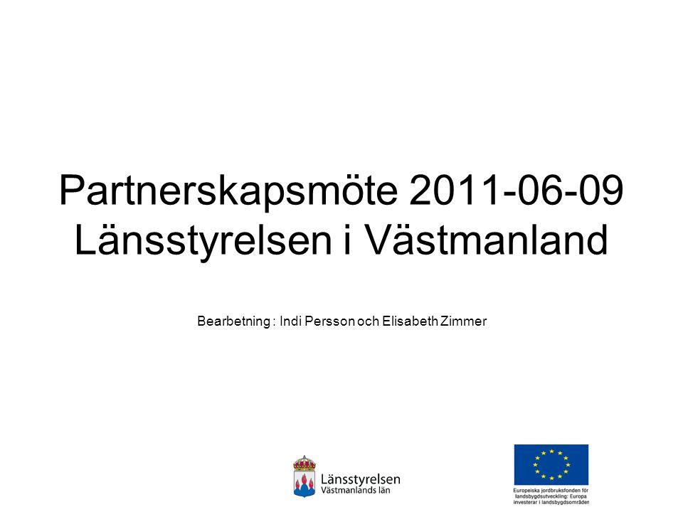 Partnerskapsmöte 2011-06-09 Länsstyrelsen i Västmanland Bearbetning : Indi Persson och Elisabeth Zimmer