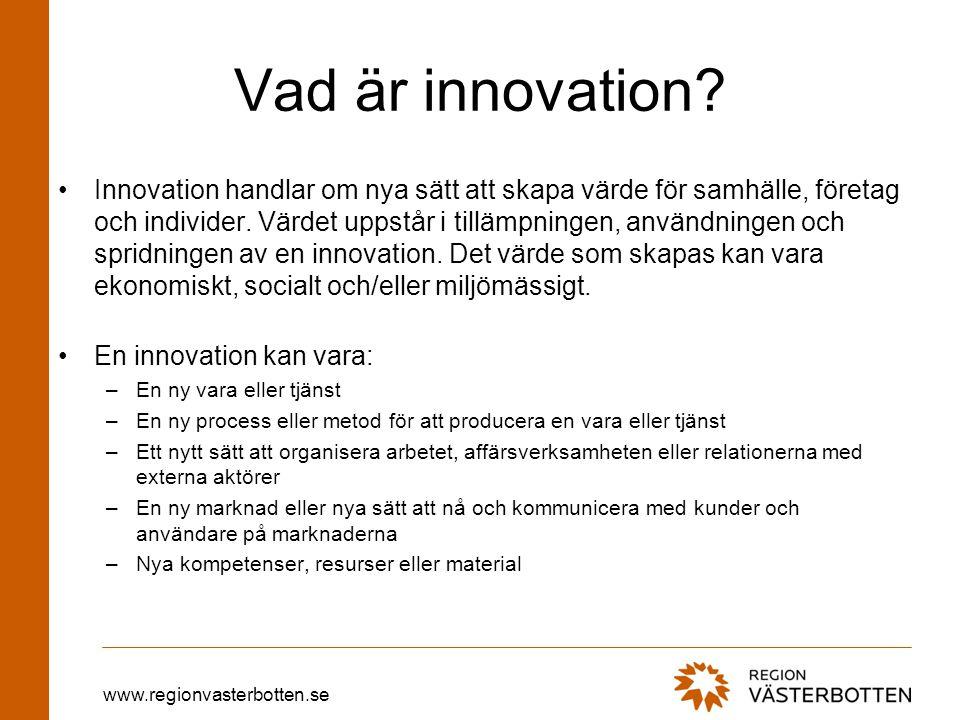 www.regionvasterbotten.se Vad är innovation? Innovation handlar om nya sätt att skapa värde för samhälle, företag och individer. Värdet uppstår i till