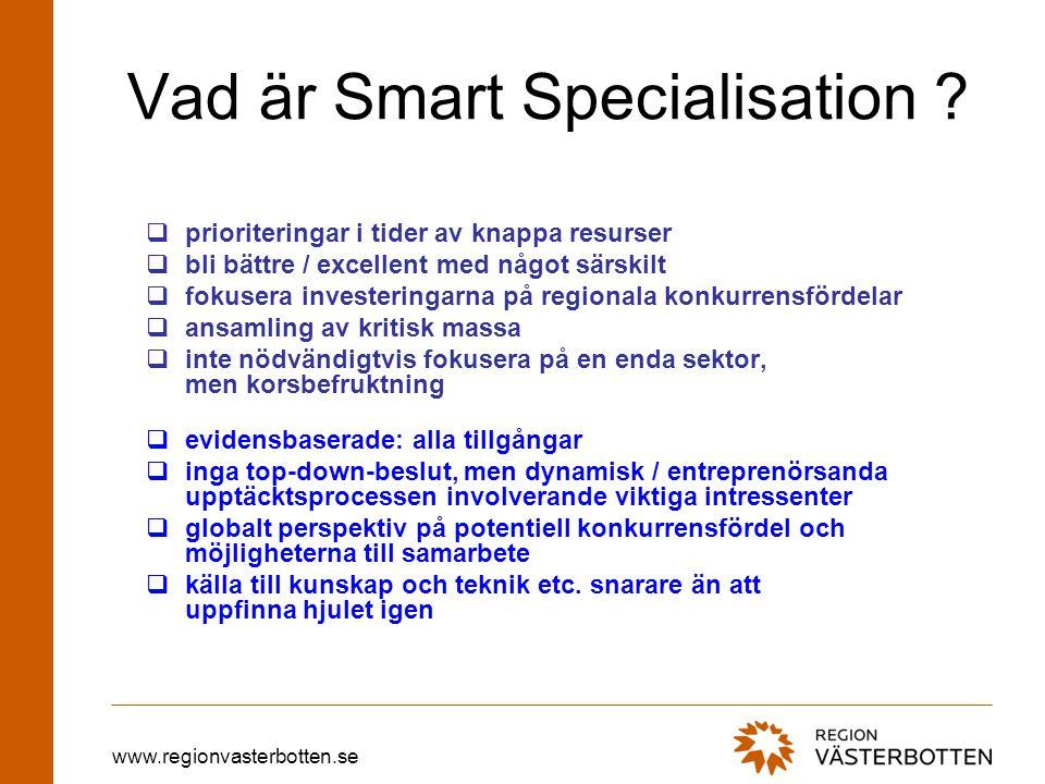 www.regionvasterbotten.se Vad är Smart Specialisation ?  prioriteringar i tider av knappa resurser  bli bättre / excellent med något särskilt  foku