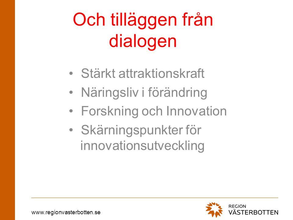 www.regionvasterbotten.se Och tilläggen från dialogen Stärkt attraktionskraft Näringsliv i förändring Forskning och Innovation Skärningspunkter för in