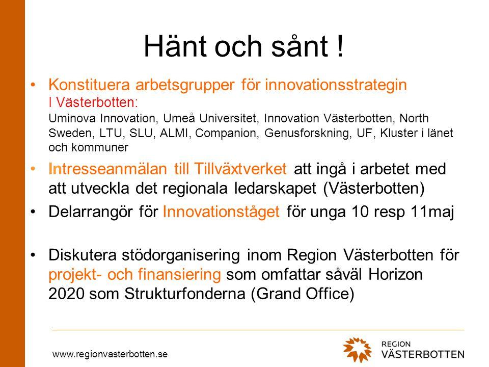 www.regionvasterbotten.se Hänt och sånt ! Konstituera arbetsgrupper för innovationsstrategin I Västerbotten: Uminova Innovation, Umeå Universitet, Inn