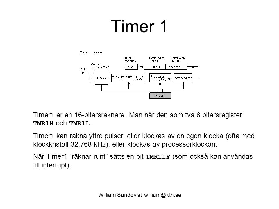 William Sandqvist william@kth.se Timer 1 Timer1 är en 16-bitarsräknare. Man når den som två 8 bitarsregister TMR1H och TMR1L. Timer1 kan räkna yttre p