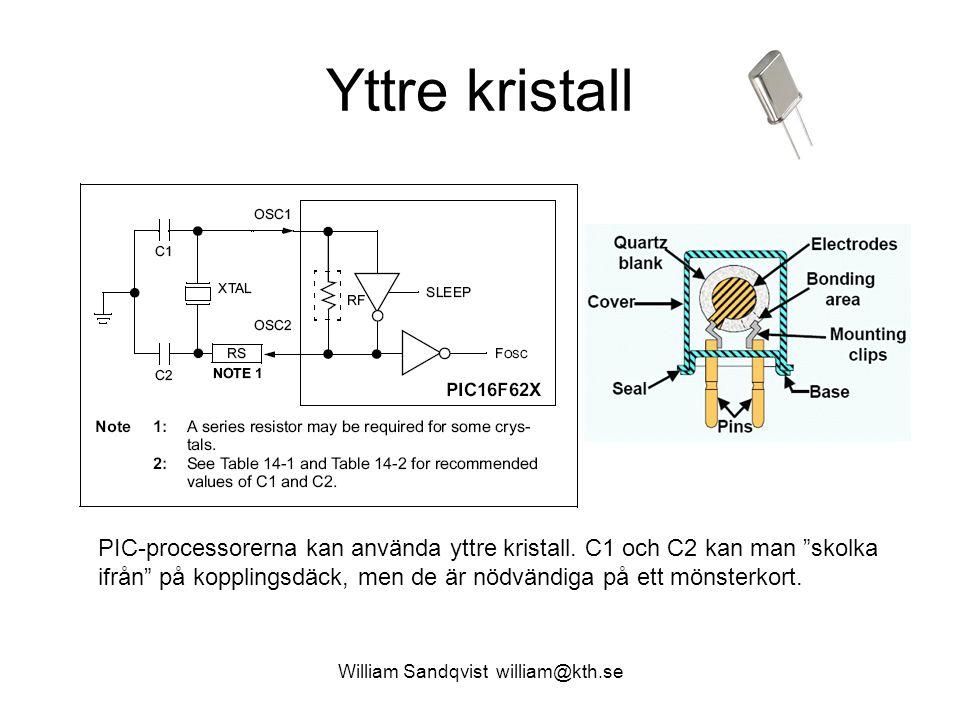 """William Sandqvist william@kth.se Yttre kristall PIC-processorerna kan använda yttre kristall. C1 och C2 kan man """"skolka ifrån"""" på kopplingsdäck, men d"""