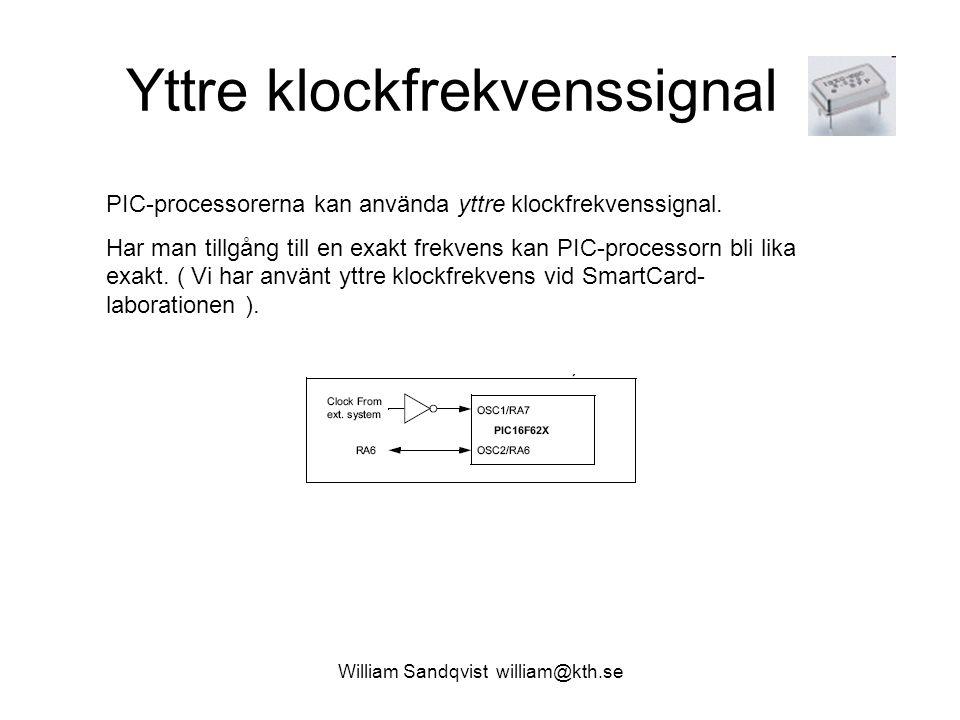 William Sandqvist william@kth.se Yttre klockfrekvenssignal PIC-processorerna kan använda yttre klockfrekvenssignal. Har man tillgång till en exakt fre