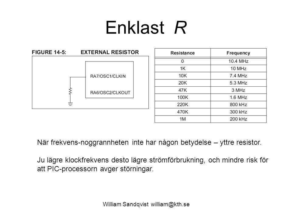 Enklast R William Sandqvist william@kth.se När frekvens-noggrannheten inte har någon betydelse – yttre resistor. Ju lägre klockfrekvens desto lägre st